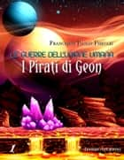 Le Guerre dell'Unione Umana - I Pirati di Geon ebook by Francesco Paolo Foscari