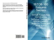 ISTQB 100 success Secrets - ISTQB Foundation Certification Software Testing the ISTQB Certified Software Tester 100 Most Asked Questions ebook by Bradtke, Richard