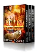 Agent Alpha - The Complete Paranormal Romance Series eBook by Rosa Foxxe