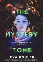 The Mystery Tomb - An Archaeologist's Nightmare ebook by Eva Pohler