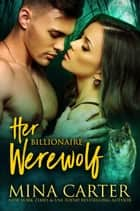 Her Billionaire Werewolf ebook by Mina Carter