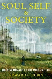Soul, Self, and Society: The New Morality and the Modern State ebook by Edward L. Rubin