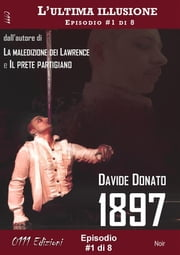 1897 - L'ultima illusione ep. #1 di 8 ebook by Davide Donato
