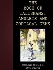 The Book Of Talismans, Amulets And Zodiacal Gems ebook by William Thomas, Kate Pavitt