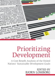 Prioritizing Development - A Cost Benefit Analysis of the United Nations' Sustainable Development Goals eBook by Bjorn Lomborg