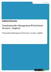 Transkulturelles Management Wörterbuch: Deutsch - Englisch - Transcultural Management Dictionary: German - English ebook by Gebhard Deissler
