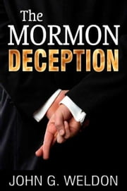 The Mormon Deception ebook by John G. Weldon