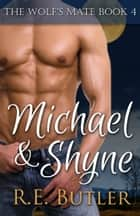 The Wolf's Mate Book 4: Michael & Shyne ebook by R.E. Butler