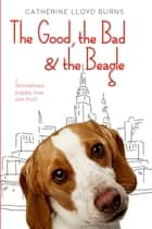 The Good, the Bad & the Beagle ebook by Catherine Lloyd Burns