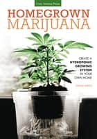 Homegrown Marijuana - Create a Hydroponic Growing System in Your Own Home ebook by Joshua Sheets