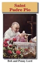 Saint Padre Pio ebook by Bob and Penny Lord