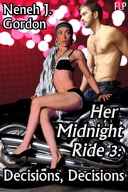 Her Midnight Ride 3: Decisions, Decisions ebook by Neneh J. Gordon