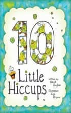 10 Little Hiccups ebook by David C. Hughes, Bryson