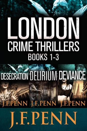 London Crime Thriller Boxset: Desecration, Delirium, Deviance ebook by J.F.Penn
