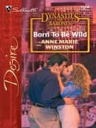 Born To Be Wild ebook by Anne Marie Winston