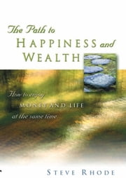 The Path to Happiness and Wealth ebook by Steve Rhode