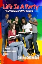 Life Is A Party That Comes With Exams ebook by Esteem MultiMedia