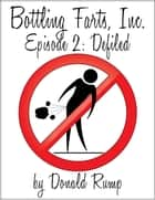 Bottling Farts, Inc. - Episode 2: Defiled - Bottling Farts, Inc., #2 ebook by Donald Rump