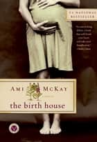 The Birth House ebook by Ami McKay