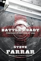 Battle Ready: Prepare to Be Used by God - Prepare to Be Used by God ebook by Steve Farrar