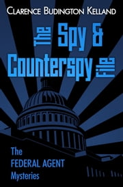 The Spy and Counterspy File ebook by Clarence Budington Kelland