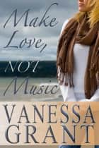 Make Love, not Music ebook by Vanessa Grant
