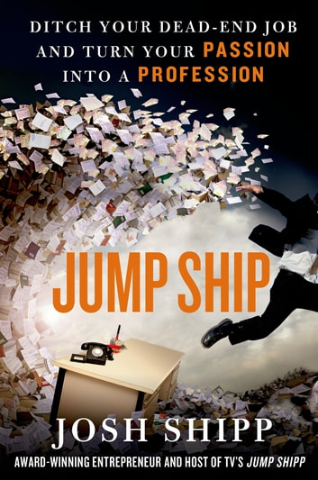 Jump Ship - Ditch Your Dead-End Job and Turn Your Passion into a Profession eBook by Josh Shipp