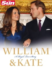 William and Kate: A Royal Love Story ebook by The Sun