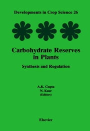 Carbohydrate Reserves in Plants - Synthesis and Regulation ebook by Gupta, A.K.
