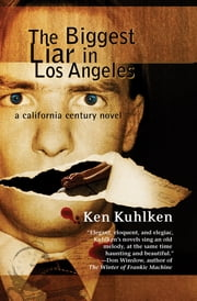 The Biggest Liar in Los Angeles - A California Century Mystery ebook by Ken Kuhlken