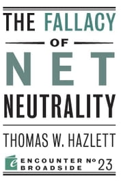 The Fallacy of Net Neutrality ebook by Thomas W Hazlett