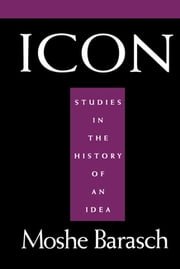 Icon - Studies in the History of An Idea ebook by Moshe Barasch,Luci Serrano