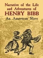 Narrative of the Life and Adventures of Henry Bibb ebook by Henry Bibb,Lucius Matlack