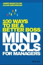 Mind Tools for Managers - 100 Ways to be a Better Boss ebook by James Manktelow, Julian Birkinshaw