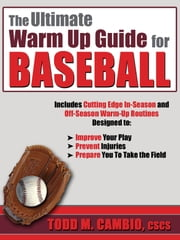 The Ultimate Warm Up Guide for Baseball ebook by Todd  Cambio