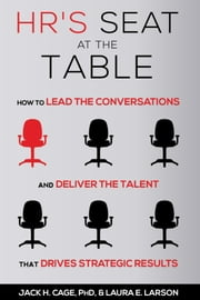 HR's Seat at the Table - How to Lead the Conversations and Deliver the Talent That Drives Strategic Results ebook by Jack H. Cage, PhD,Laura E. Larson