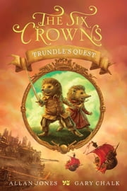 The Six Crowns: Trundle's Quest ebook by Allan Jones,Gary Chalk