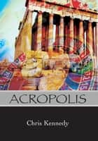 Acropolis ebook by Chris Kennedy