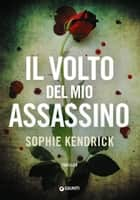 Il volto del mio assassino ebook by Sophie Kendrick, Sara Congregati