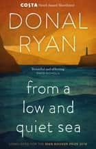 From a Low and Quiet Sea - Shortlisted for the Costa Novel Award 2018 ebook by