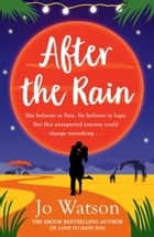 After the Rain - The hilarious opposites-attract rom-com from the author of Love to Hate You ebook by Jo Watson