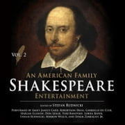 An American Family Shakespeare Entertainment, Vol. 2 audiobook by Stefan Rudnicki, Stefan Rudnicki, Stefan Rudnicki,...