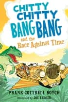 Chitty Chitty Bang Bang and the Race Against Time ebook by Frank Cottrell Boyce, Joe Berger