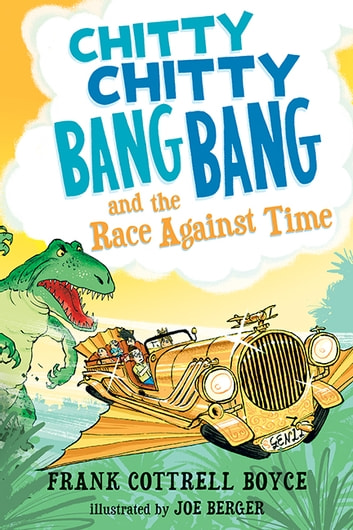 Chitty Chitty Bang Bang and the Race Against Time ebook by Frank Cottrell Boyce