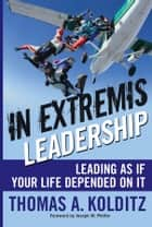 In Extremis Leadership ebook by Thomas A. Kolditz,Joseph W. Pfeifer