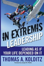 In Extremis Leadership - Leading As If Your Life Depended On It ebook by Thomas A. Kolditz,Joseph W. Pfeifer