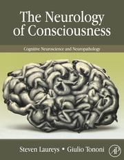 The Neurology of Consciousness - Cognitive Neuroscience and Neuropathology ebook by Steven Laureys,Giulio Tononi