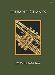 Trumpet Chants ebook by William Bay