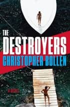 The Destroyers - A Novel ebook by Christopher Bollen