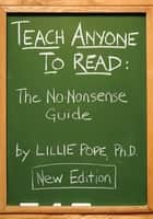 Teach Anyone to Read: A No-Nonsense Guide ebook by Lillie Pope
